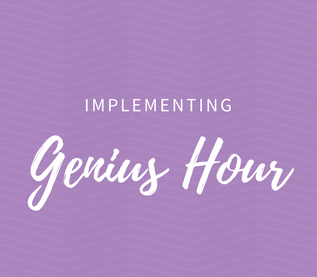 Implementing Genius Hour: Passion, Purpose, Play & Creativity