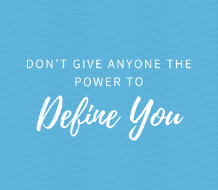 Don't Give Anyone the Power to Define You