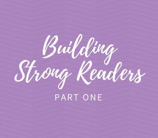 Building Strong Readers | Part One
