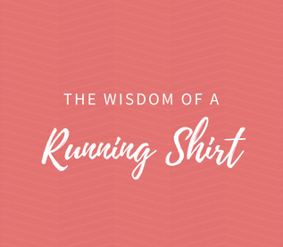 The Wisdom of a Running Shirt